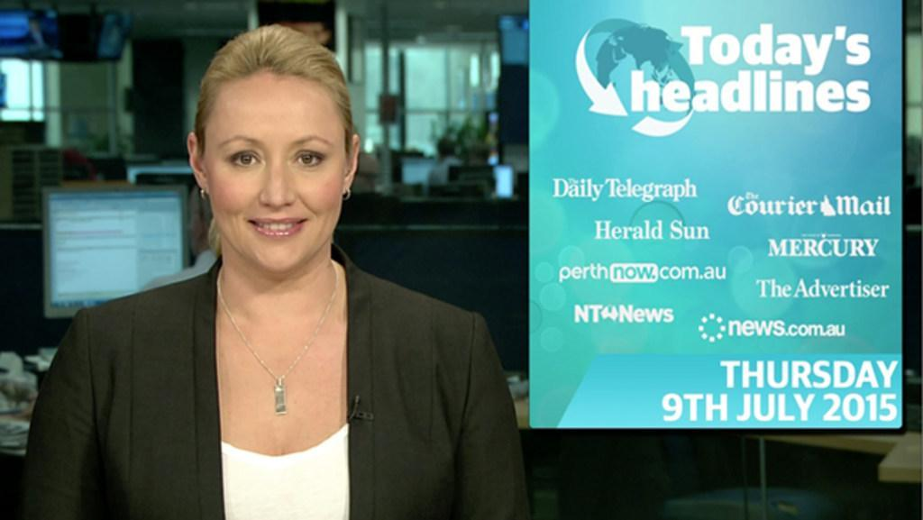 TODAY'S HEADLINES: Thursday 9th July