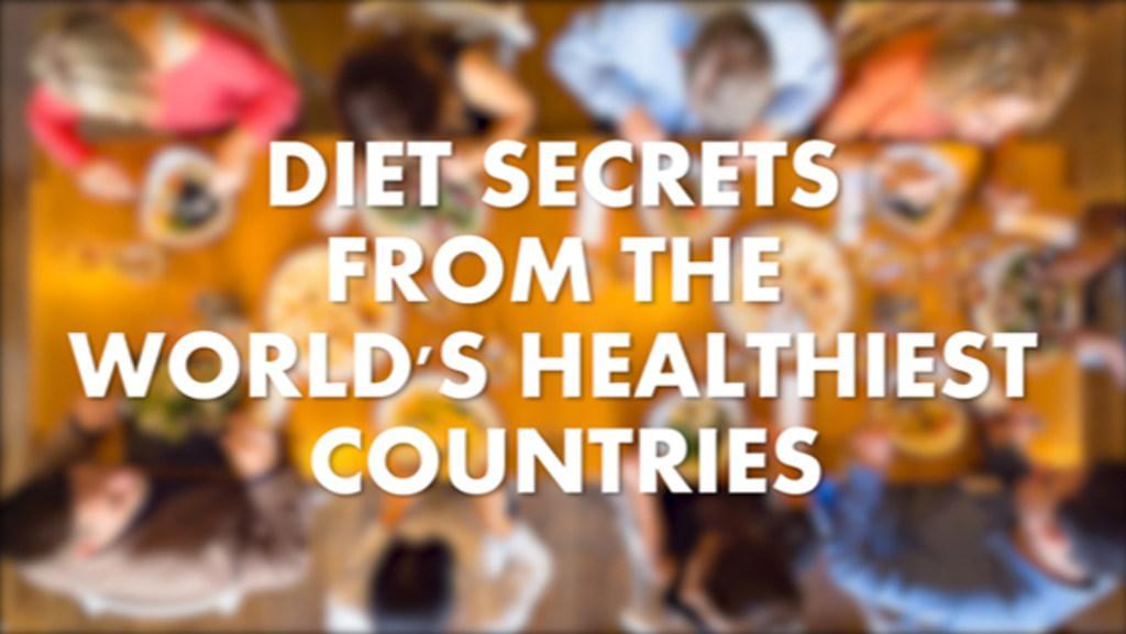 Diet secrets from the world's healthiest countries
