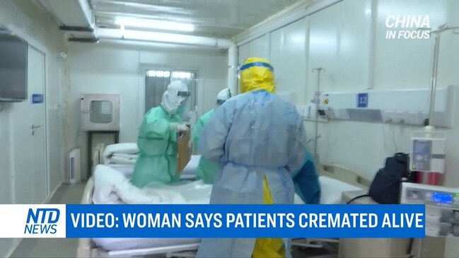 Woman claims coronavirus patients 'cremated alive' (NTD TV)