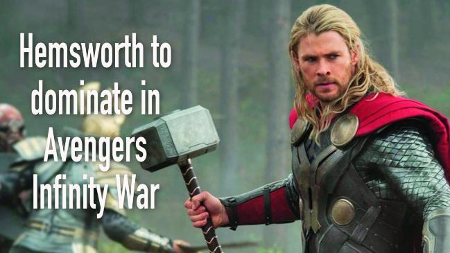 Hemsworth to dominate in Avengers Infinity War