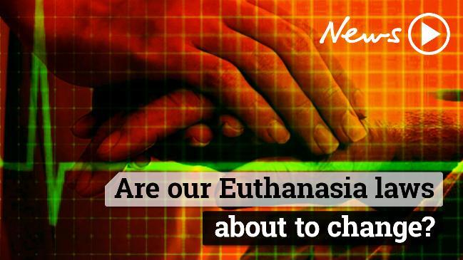 Are our Euthanasia laws about to change?