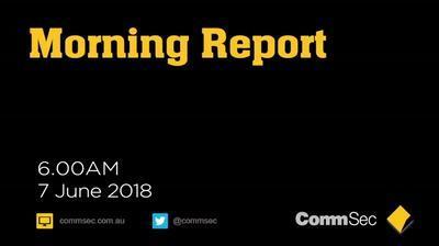 CommSec AM Report 7 June 18 Banks lead the markets higher.
