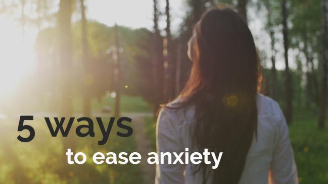 5 ways to ease anxiety