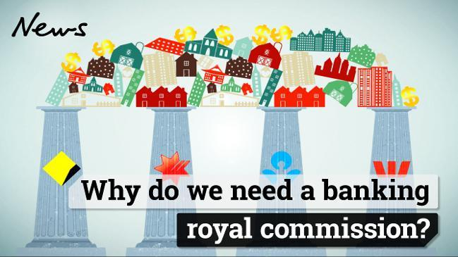 Why do we need a banking royal commission?