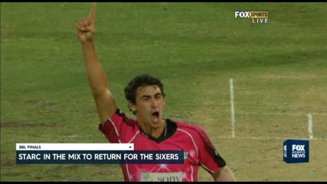 Starc could feature in Sixers BBL finals campaign
