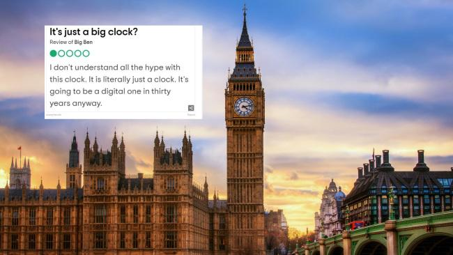 "This person is clearly a romantic at heart. Another excellent review of Big Ben reads ""I've got a grandfather clock at home that is just as thrilling to look at"" and another says ""I'm glad they blew it up in 'V for Vendetta'."""